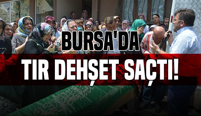 Bursa'da Tır dehşet saçtı: 2 ölü