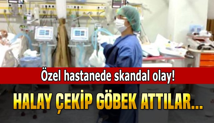 Özel hastanede skandal olay!