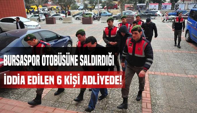 Bursaspor otobüsüne saldırdığı iddia edilen 6 kişi adliyede!