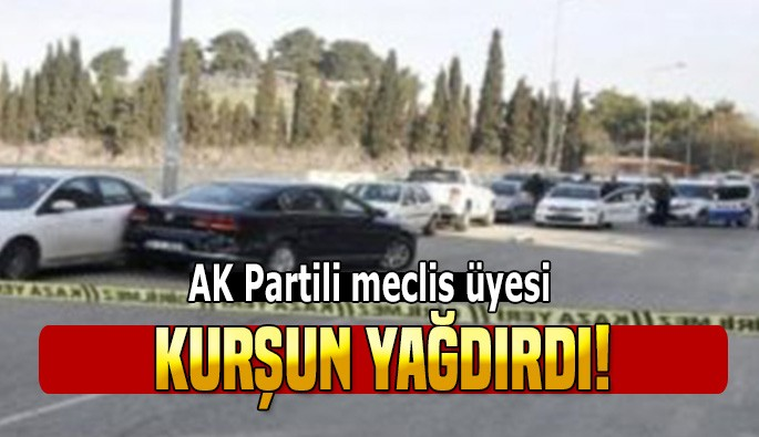 AK Partili meclis üyesi, kurşun yağdırdı!