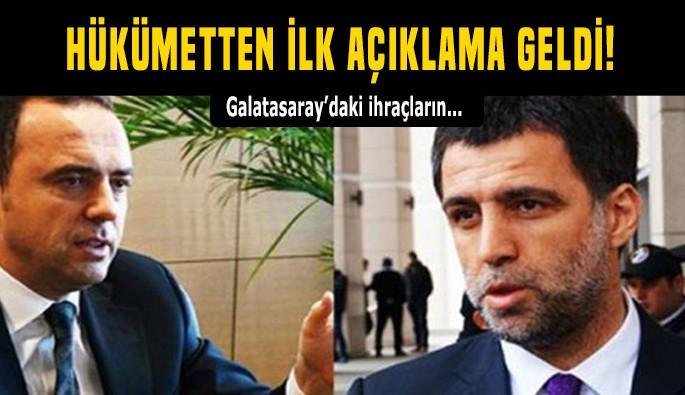 Galatasaray'daki ihraçlara hükümetten ilk açıklama