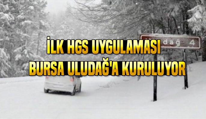 İlk HGS uygulaması Bursa Uludağ'a kuruluyor
