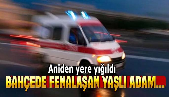 Bursa'da bahçede fenalaşan yaşlı adam hayatını kaybetti