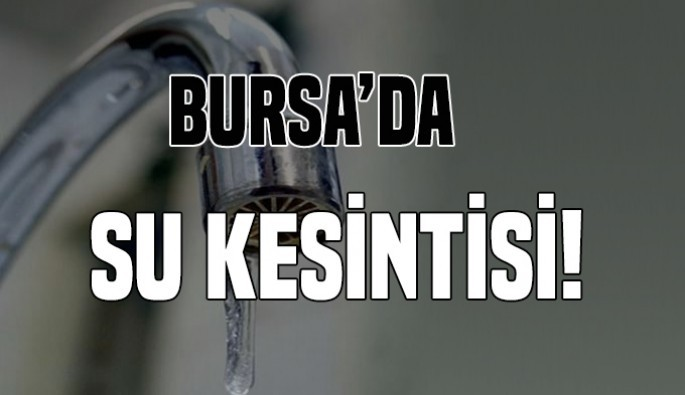 Bursa Mudanya ve Yıldırım'da su kesintisi!