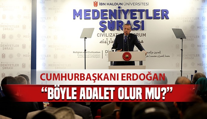 """Cumhurbaşkanı Erdoğan """"Böyle adalet olur mu?"""""""