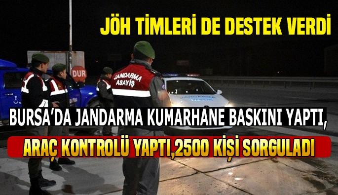 Bursa'da Jandarma kumarhane baskını yaptı, araçları durdurdu, 2500 kişiyi sorguladı