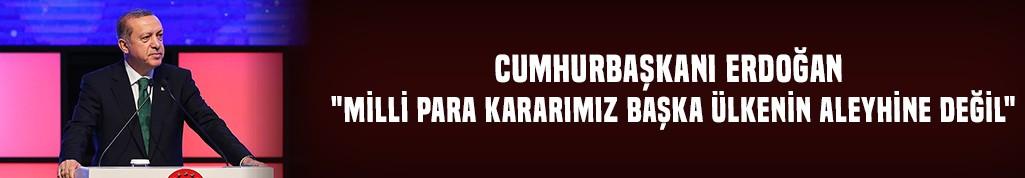 """Erdoğan """"Milli para kararımız başka ülkenin aleyhine değil"""""""