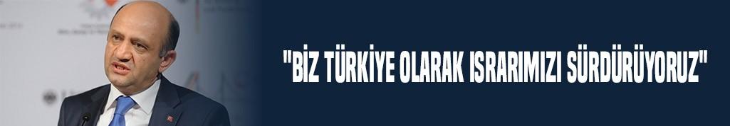 """Işık """"Biz Türkiye olarak ısrarımızı sürdürüyoruz"""""""