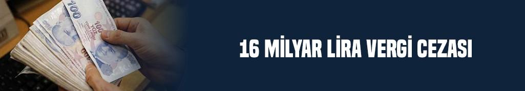 16 milyar lira vergi cezası