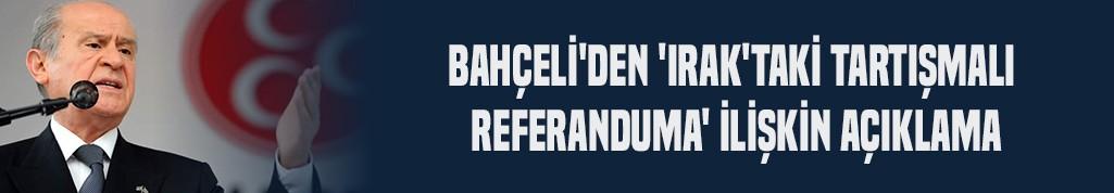 Bahçeli'den 'Irak'taki tartışmalı referanduma' ilişkin açıklama