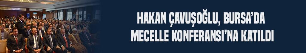 Hakan Çavuşoğlu, Bursa'da Mecelle Konferansı'na katıldı