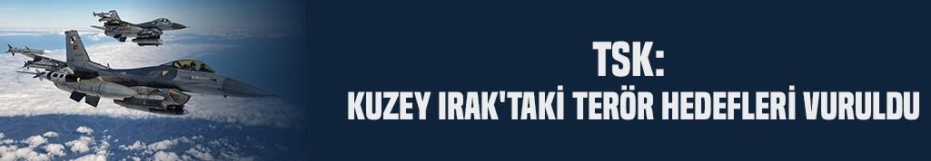 TSK: Kuzey Irak'taki terör hedefleri vuruldu