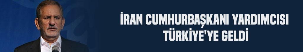 İran Cumhurbaşkanı Yardımcısı Türkiye'ye geldi