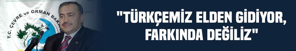"""""""Türkçemiz elden gidiyor, farkında değiliz"""""""