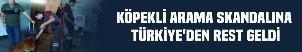 Köpekli arama skandalına Türkiye'den misilleme geldi