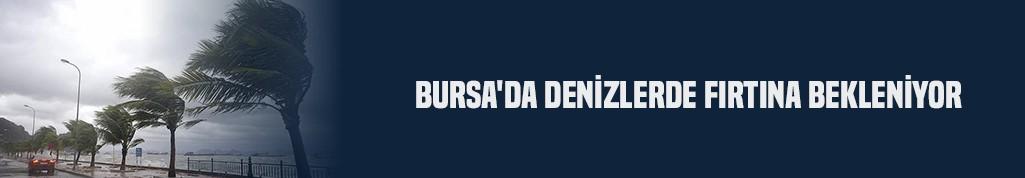 Bursa'da denizlerde fırtına bekleniyor