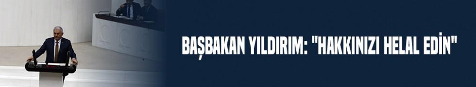 """Başbakan Yıldırım: """"Hakkınızı helal edin"""""""