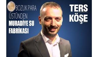 Bozuk 50 Kuruş'dan Muradiye Su Fabrikasına!