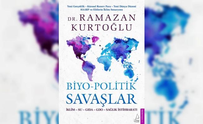 """Dr. Ramazan Kurtoğlu'nun """"Biyo-Politik Savaşlar"""" adlı kitabı raflarda"""