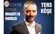 Bozuk 50 Kuruşdan Muradiye Su Fabrikasına!