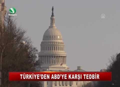TÜRKİYE'DEN ABD'YE KARŞI TEDBİR
