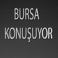 BURSA KONUŞUYOR