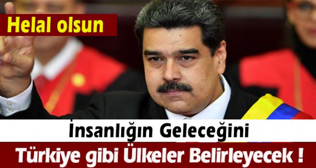 Nicolas Maduro : İnsanlığın geleceğini Türkiye gibi ülkeler belirleyecek