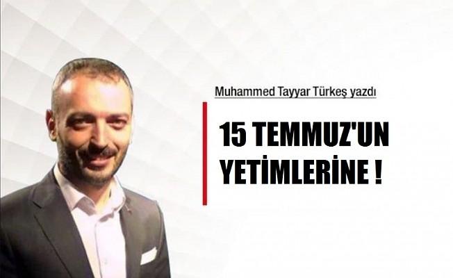 15 TEMMUZ'UN YETİMLERİNE !