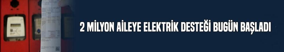 2 milyon aileye elektrik desteği bugün başladı