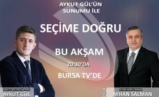 Seçime Doğru Bu Akşam 20:30'da canlı yayınla Bursa TV'de