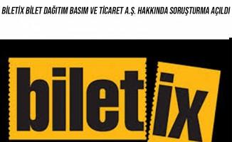Biletix Bilet Dağıtım Basım ve Ticaret A.Ş. hakkında soruşturma açıldı