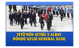 FETÖ'nün attığı 3 albay döndü General oldu!...